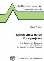 Band 035: Klimaschutz durch Forstprojekte - Eine ökonomische Bewertung temporÀrer Zertifikate im Rahmen des Kyoto-Protokolls